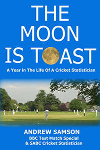 THE MOON IS TOAST A Year in The Life Of A Cricket Statistician
